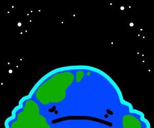 Earth is falling into a sad lump