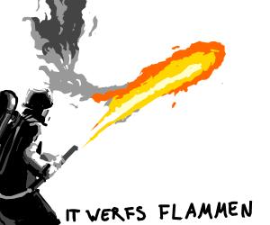 Hans, get ze Flammenwerfer