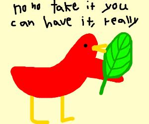 bird giving you a leaf saying no take it