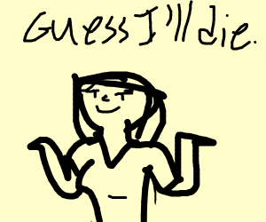 """the """"guess ill die"""" meme"""
