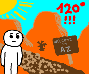 Arizona is hot as literal hell.