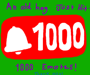 An Old Hag Hit 100 emotes! Yay!