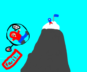 Mount Everest but you fall and fail