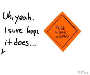 Roadwork ahead? Uh, yeah. I sure hope it does