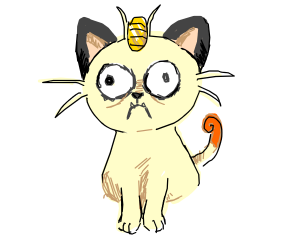 MA! THERE'S A WEIRD FREAKIN' MEOWTH OUT HERE!