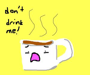 Don't drink me pleaaase -coffee