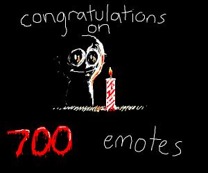 Wow I got 700 emotes. Not like you care tho