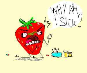 Strawberry complaining about being sick