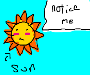 The sun just wants to be noticed