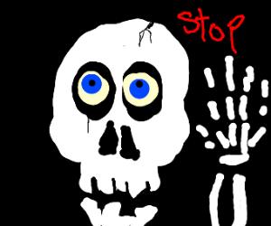 Skeleton says stop