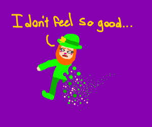 leprechaun 'I dont feel so well' meme
