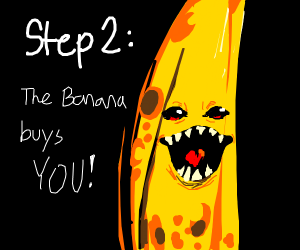 Step 1: Buy a banana