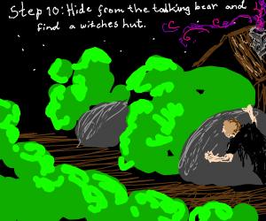Step 9: Run away from the talking bear