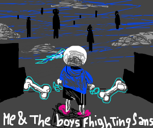 Me and the bois fighting sans