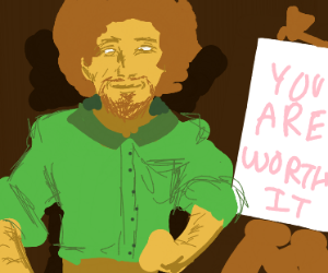 Bob Ross grants you with courage's!