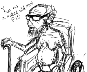 You as a naked old man PIO