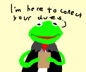 Kermit is here to collect your dues