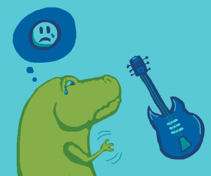 trex sad because he cant play guitar