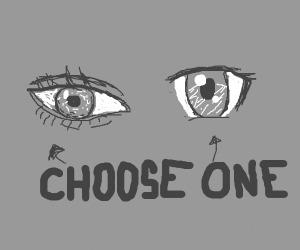 You must choose between eyes