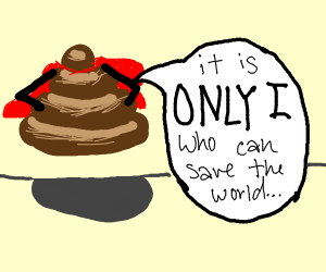 One poop must save the world