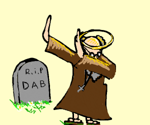 R.i.p dab. You will not be missed.