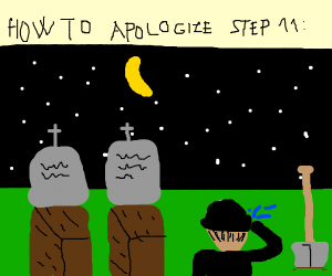 How to apologize step 10: Backstab them again
