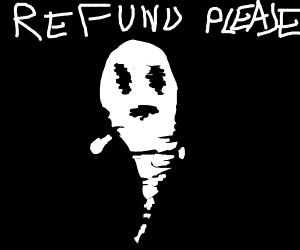 Ghost wants refund