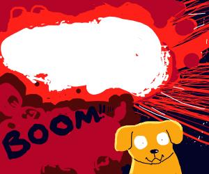 Explosion behind Puppy