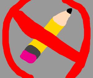 No pencil allowed