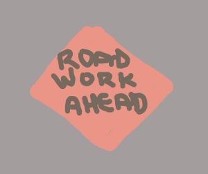 Road work ahead? Yeah, I sure hope it does