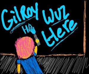 gilroy wuz here