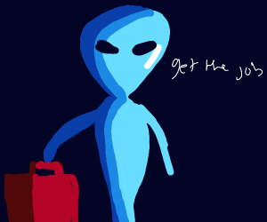 Alien wants you to find a job