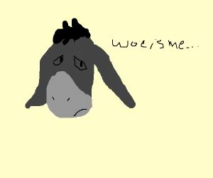 """Eeyore from Winnie the Pooh says """"Woe is me!"""""""