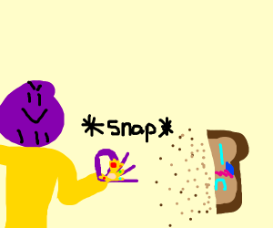 Thanos snapped a sad piece of bread.