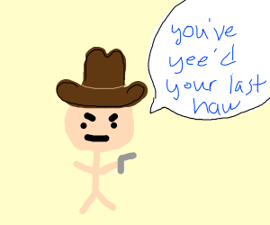 you yee'd your last haw
