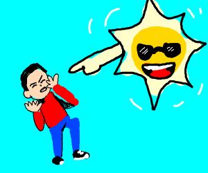 """""""ha ha, Now, You're blind"""" the Sun"""