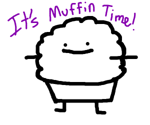 its muffin time