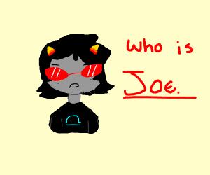 Terezi wants to know who joe is