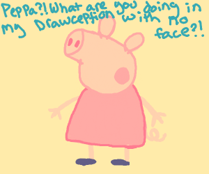 Papa pig but her face is gone