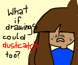 what if drawings could dustcatch?