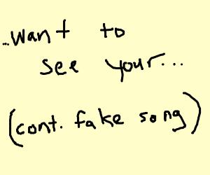 Continue fake song) I really