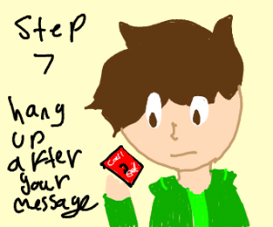 step 6: might as well leave a message