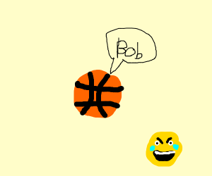 "Basketball says ""Bob"""