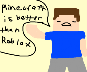 Steve thinks Minecraft is better than Roblox