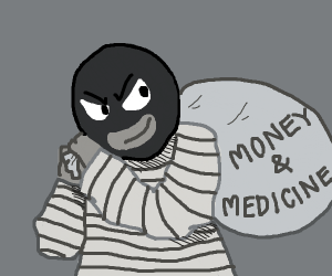 Stole money and medicine