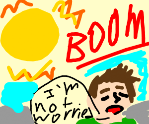 Sun explodes and man is not worried