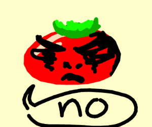 "Tomato saying ""no"""