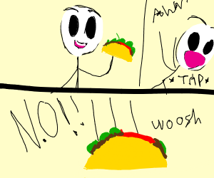 Dropping your Taco :(