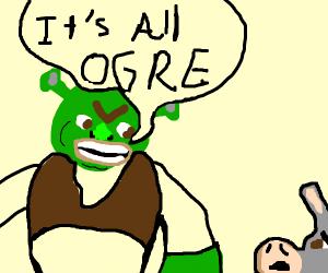 """Shrek telling donkey """"Its all ogre..."""""""