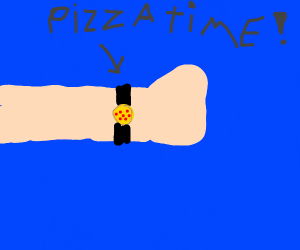God heavens,just look at the time(Pizzatime)